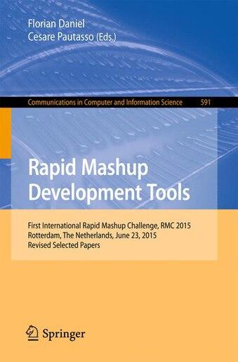 Rapid Mashup Development Tools: First International Rapid Mashup Challenge, RMC 2015, Rotterdam, The Netherlands, June 23, 2015, Re by Florian Daniel