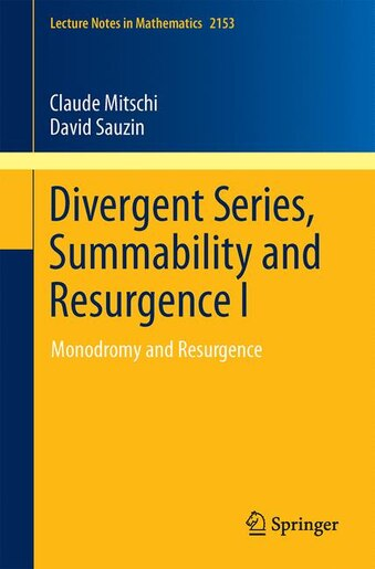 Divergent Series, Summability and Resurgence I: Monodromy and Resurgence by Claude Mitschi