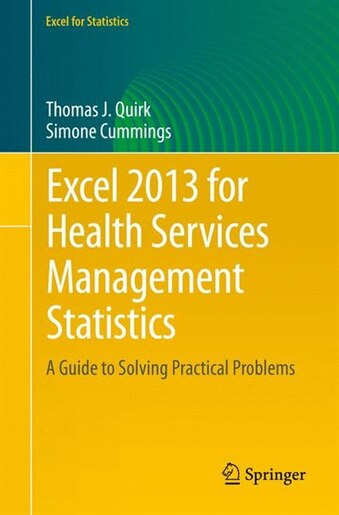 Excel 2013 for Health Services Management Statistics: A Guide to Solving Practical Problems by Thomas J. Quirk