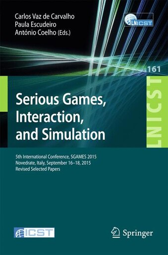 Serious Games, Interaction, and Simulation: 5th International Conference, SGAMES 2015, Novedrate, Italy, September 16-18, 2015, Revised Selecte by Carlos Vaz de Carvalho