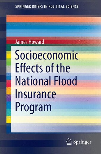 Socioeconomic Effects of the National Flood Insurance Program by James P. Howard, Ii