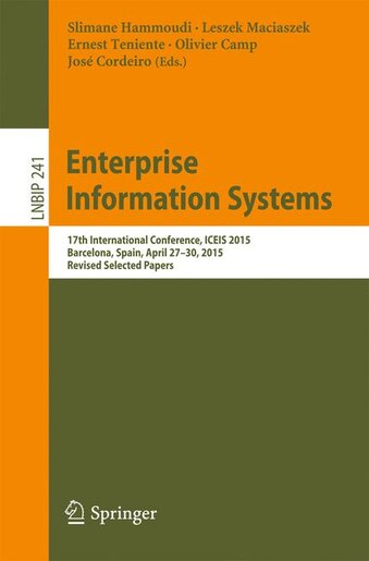Enterprise Information Systems: 17th International Conference, ICEIS 2015, Barcelona, Spain, April 27-30, 2015, Revised Selected Pa by Slimane Hammoudi