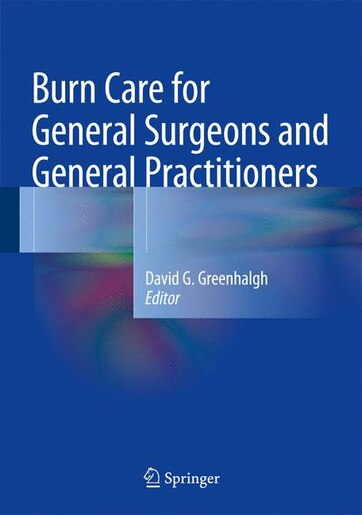 Burn Care for General Surgeons and General Practitioners by David G. Greenhalgh