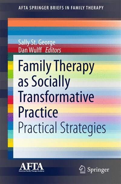 Family Therapy as Socially Transformative Practice: Practical Strategies by Sally St. George
