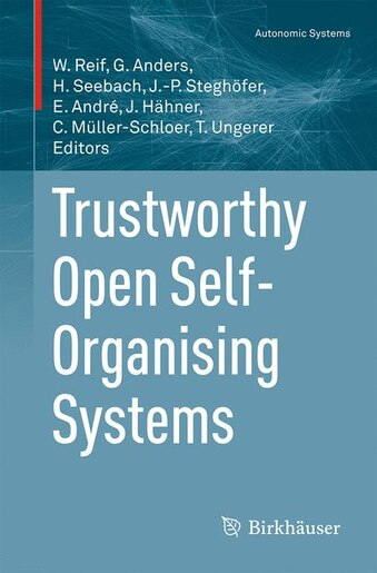 Trustworthy Open Self-Organising Systems by Wolfgang Reif