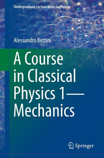 A Course In Classical Physics 1-mechanics by Alessandro Bettini