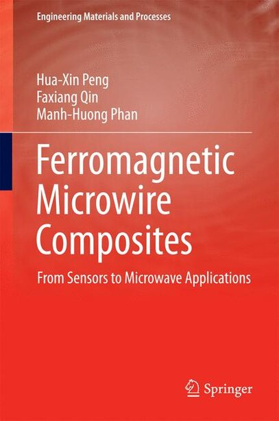 Ferromagnetic Microwire Composites: From Sensors to Microwave Applications by Hua-xin Peng