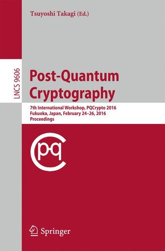 Post-quantum Cryptography: 7th International Workshop, Pqcrypto 2016, Fukuoka, Japan, February 24-26, 2016, Proceedings: 7th I by Tsuyoshi Takagi