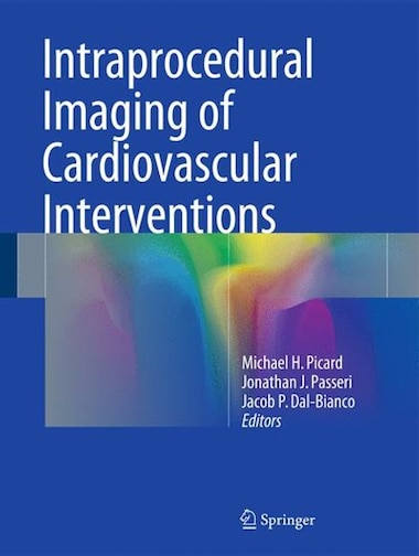 Intraprocedural Imaging Of Cardiovascular Interventions by Michael H. Picard