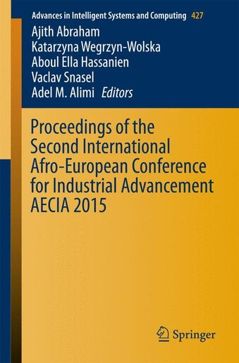 Proceedings Of The Second International Afro-european Conference For Industrial Advancement Aecia 2015 by Ajith Abraham