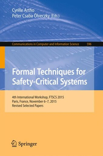 Formal Techniques For Safety-critical Systems: 4th International Workshop, Ftscs 2015, Paris, France, November 6-7, 2015. Revised Selected Papers by Cyrille Artho
