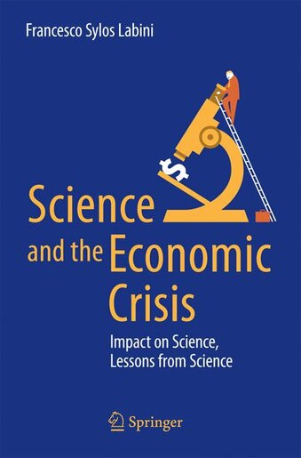 Science And The Economic Crisis: Impact On Science, Lessons From Science by Francesco Sylos Labini