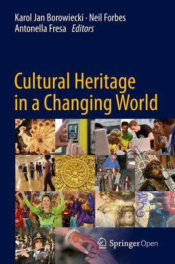 Cultural Heritage In A Changing World by Karol Jan Borowiecki