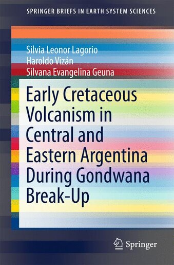 Early Cretaceous Volcanism In Central And Eastern Argentina During Gondwana Break-up by Silvia Leonor Lagorio