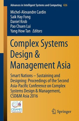 Complex Systems Design: Smart Nations - Sustaining And Designing: Proceedings Of The Second Asia-pacific Conference On Comp by Michel-Alexandre Cardin