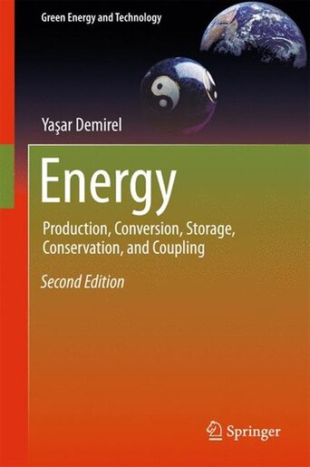Energy: Production, Conversion, Storage, Conservation, And Coupling by Ya Demirel