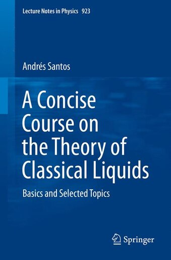 A Concise Course On The Theory Of Classical Liquids: Basics And Selected Topics by Andr Santos
