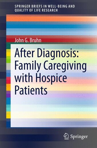 After Diagnosis: Family Caregiving With Hospice Patients by John G. Bruhn