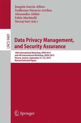 Data Privacy Management, And Security Assurance: 10th International Workshop, Dpm 2015, And 4th International Workshop, Qasa 2015, Vienna, Austria, by Joaquin Garcia-alfaro