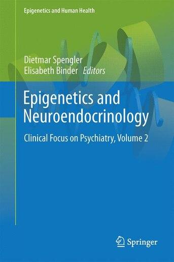 Epigenetics And Neuroendocrinology: Clinical Focus On Psychiatry, Volume 2 by Dietmar Spengler