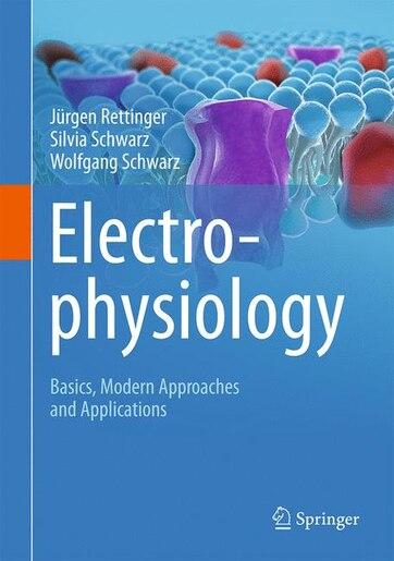 Electrophysiology: Basics, Modern Approaches And Applications by Jürgen Rettinger