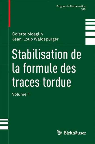 Stabilisation De La Formule Des Traces Tordue: Volume 1 by Colette Moeglin