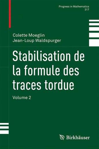 Stabilisation De La Formule Des Traces Tordue: Volume 2 by Colette Moeglin