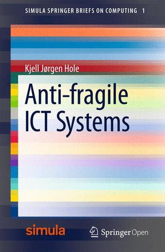 Anti-fragile Ict Systems by Kjell Jorgen Hole