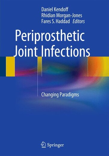 Periprosthetic Joint Infections: Changing Paradigms by Daniel Kendoff