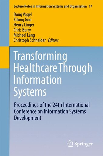 Transforming Healthcare Through Information Systems: Proceedings Of The 24th International Conference On Information Systems Development by Doug Vogel