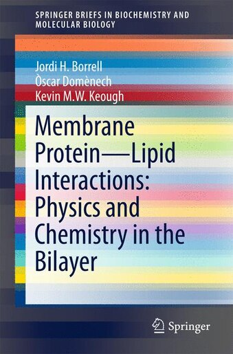 Membrane Protein - Lipid Interactions: Physics And Chemistry In The Bilayer by Jordi H. Borrell