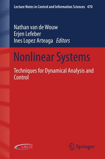 Nonlinear Systems: Techniques For Dynamical Analysis And Control by Nathan Van De Wouw
