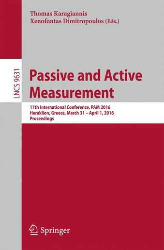 Passive And Active Measurement: 17th International Conference, Pam 2016, Heraklion, Greece, March 31 - April 1, 2016. Proceedings by Thomas Karagiannis