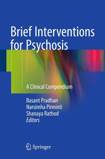 Brief Interventions For Psychosis: A Clinical Compendium by Basant Pradhan