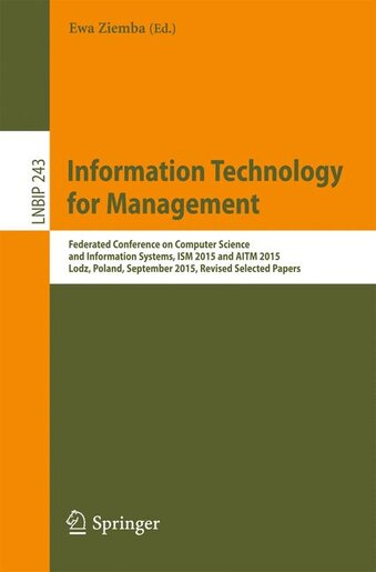 Information Technology For Management: Federated Conference On Computer Science And Information Systems, Ism 2015 And Aitm 2015, Lodz, Pol by Ewa Ziemba