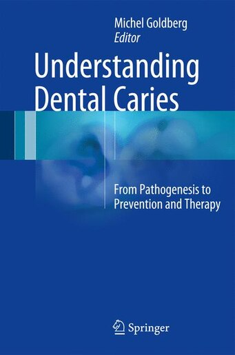 Understanding Dental Caries: From Pathogenesis To Prevention And Therapy by Michel Goldberg