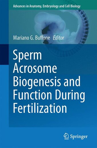 Sperm Acrosome Biogenesis And Function During Fertilization by Mariano G. Buffone