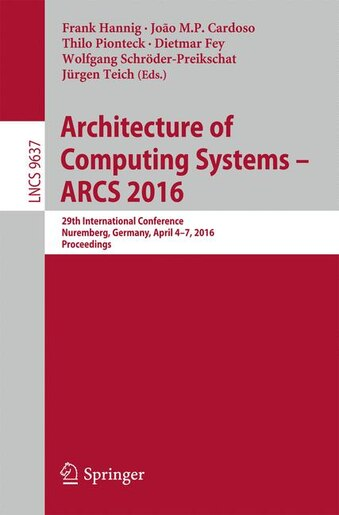 Architecture Of Computing Systems - Arcs 2016: 29th International Conference, Nuremberg, Germany, April 4-7, 2016, Proceedings by Frank Hannig