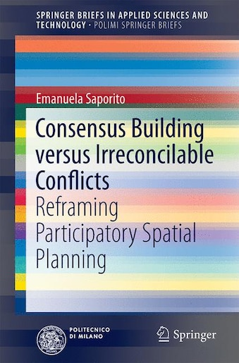 Consensus Building Versus Irreconcilable Conflicts: Reframing Participatory Spatial Planning by Emanuela Saporito