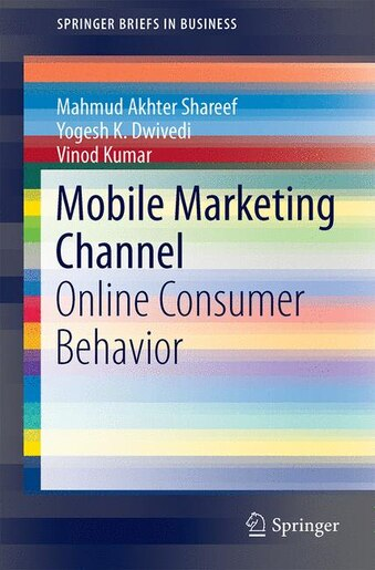 Mobile Marketing Channel: Online Consumer Behavior by Mahmud Akhter Shareef