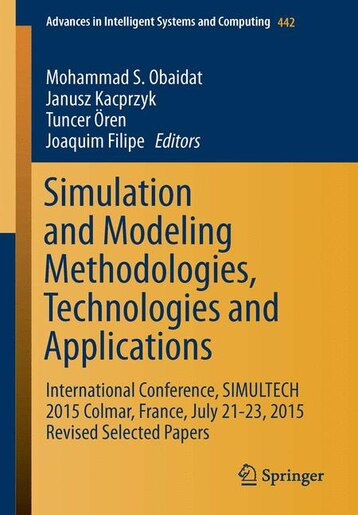 Simulation And Modeling Methodologies, Technologies And Applications: International Conference, Simultech 2015 Colmar, France, July 21-23, 2015 Revised Selected Papers by Mohammad S. Obaidat