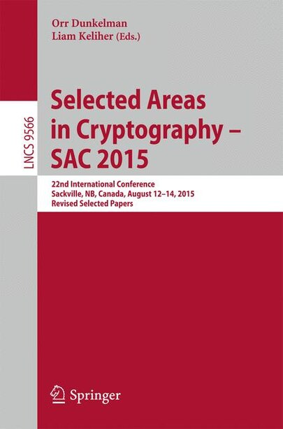 Selected Areas In Cryptography - Sac 2015: 22nd International Conference, Sackville, Nb, Canada, August 12-14, 2015, Revised Selected Papers by Orr Dunkelman