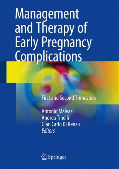 Management And Therapy Of Early Pregnancy Complications: First And Second Trimesters by Antonio Malvasi