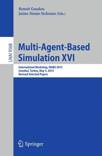 Multi-agent Based Simulation Xvi: International Workshop, Mabs 2015, Istanbul, Turkey, May 5, 2015, Revised Selected Papers by Benoit Gaudou