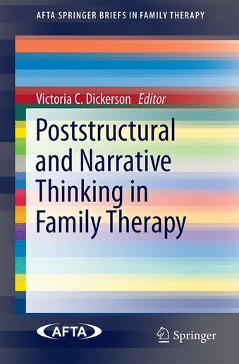 Poststructural And Narrative Thinking In Family Therapy by Victoria Dickerson