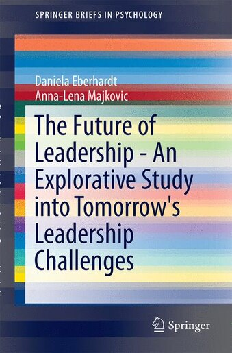 The Future Of Leadership - An Explorative Study Into Tomorrow's Leadership Challenges by Daniela Eberhardt