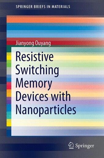 Emerging Resistive Switching Memories by Jianyong Ouyang