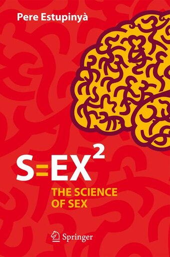 S=ex: The Science Of Sex by Pere Estupiny
