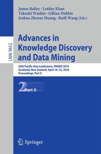 Advances In Knowledge Discovery And Data Mining: 20th Pacific-asia Conference, Pakdd 2016, Auckland, New Zealand, April 19-22, 2016, Proceedings, Pa by James Bailey