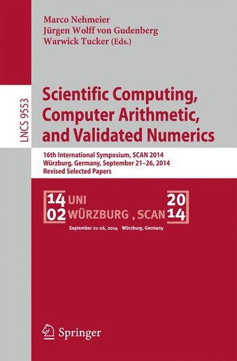Scientific Computing, Computer Arithmetic, And Validated Numerics: 16th International Symposium, Scan 2014, Wurzburg, Germany, September 21-26, 2014. Revised Selected by Marco Nehmeier
